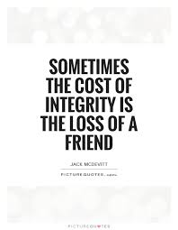 sometimes the cost of integrity is the loss of a friend picture