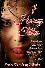 7 Horny Tales: Erotica Short Story Collection - Kindle edition by Ballard,  Regina, Milton, Rebecca, Wheeler, Blanche, Cooper, Abigail, Frost, Paula,  Boyd, Rose, Hunt, Evelyn . Literature & Fiction Kindle eBooks @ Amazon.com.