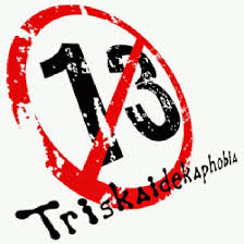 Triskaidekaphobia - Fear of 13