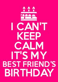 i can t keep calm it s my best friend s birthday birthday