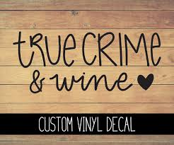 True Crime And Wine Vinyl Decal Bella Rose Paper Co