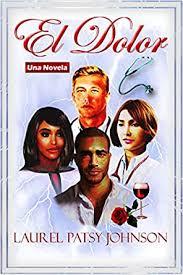 El Dolor: Una novela (Spanish Edition) - Kindle edition by Johnson, Laurel  Patsy. Romance Kindle eBooks @ Amazon.com.