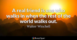 walter winchell a real friend is one who walks in when