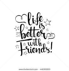 life is better friends handwritten lettering happy