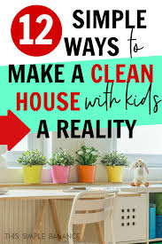 12 Tips To Keep A Clean House With Kids From A Mom Of 5 This Simple Balance