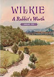 Wilkie - A Rabbit's Worth: Fox, Abigail: 9780244240264: Amazon.com: Books