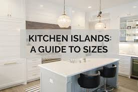 kitchen islands a guide to sizes