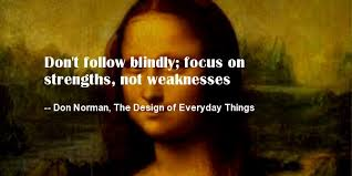 don t follow blindly focus on strengths not weaknesses