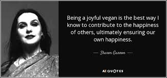 sharon gannon quote being a joyful vegan is the best way i know