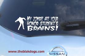 My Zombie Ate Your Honor Student S Brains Halloween Sticker Vinyl Sticker Car Decal Blakdogs Vinyl Designs