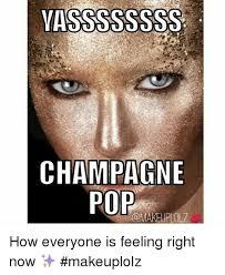 chagne pop omakeuplolz how everyone