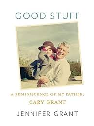 Amazon.com: Good Stuff: A Reminiscence of My Father, Cary Grant ...