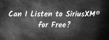 can i listen to siriusxm for free