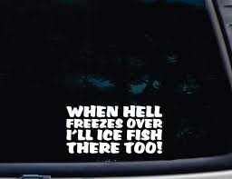 Amazon Com Lplpol Premium Anti Dust Vinyl Decal Sticker When Hell Freezes Over I Ll Ice Fish There Too Vinyl Car Decal Window Decal Laptop Decal 6 Inch Home Improvement