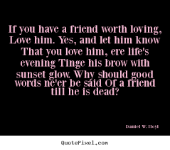 quotes about friendship if you have a friend worth loving love