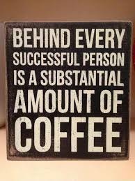 behind every successful person is a substantial amount of coffee