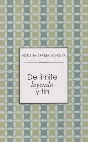 De limite, leyenda y fin (Spanish Edition): Arrieta Munguia, Adriana:  9789703501861: Amazon.com: Books