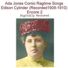 Ada Jones Comic Ragtime Songs Edison Cylinder (Recorded 1909-1910 ...