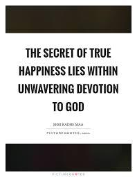 the secret of true happiness lies in unwavering devotion to