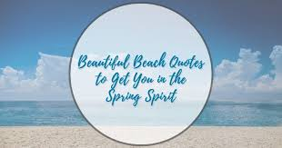 beautiful beach quotes to get you in the spring spirit