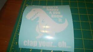 If You Re Happy And You Know It T Rex Vinyl Decal For Jeep Car Or Truck Ebay