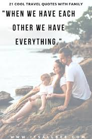 family trip quotes perfect family travel quotes for ig