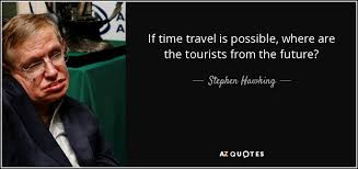 stephen hawking quote if time travel is possible where are the