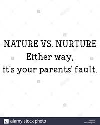 nature vs nurture either way it s your parents fault stock