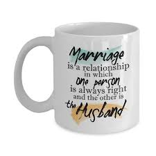 marriage is a relationship in which one person is always right
