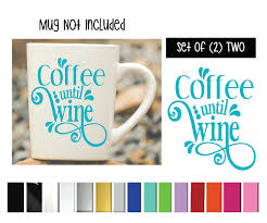 Coffee Until Wine Vinyl Graphic Decal Sticker Vinyl Graphic Decal By Shop Vinyl Design Shop Vinyl Design