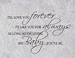 I Ll Love You Forever I Ll Like You For Always As Long As I M Living My Baby You Ll Be Vinyl Wall Sticker Quotes Sayings Nursery Decor Decal Honey