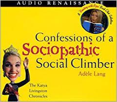 Amazon.com: Confessions of a Sociopathic Social Climber: The Katya  Livingston Chronicles (9781559278188): Lang, Adele, Bailey, Joesphine: Books
