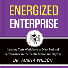 Energized Enterprise: Leading Your Workforce to New Peaks of Performance in  the Public Sector and Beyond (Audio Download): Amazon.in: Marta Wilson,  Margaret Jewell West, Greenleaf Book Group