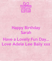 Happy Birthday Sarah Have a Lovely Fun Day... Love Adele Lee Baily xxx  Poster | Adele | Keep Calm-o-Matic