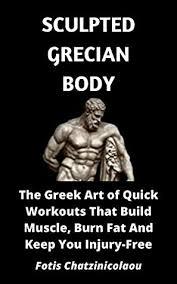 sculpted grecian body the greek art of