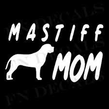 Mastiff Mom High Quality Vinyl Decal Dog Sticker For Car Wall Window Laptop Mugs Ebay