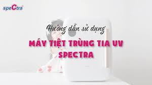 Spectra Baby Vietnam - Hướng dẫn sử dụng Máy tiệt trùng tia UV Spectra