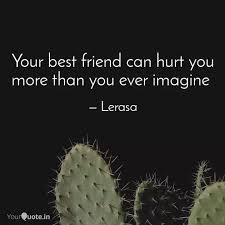 your best friend can hurt quotes writings by sneha raut