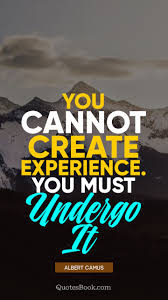 you cannot create experience you must undergo it quote by