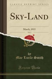 Sky-Land, Vol. 2: March, 1915 (Classic Reprint): Mae Lucile Smith ...