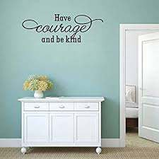 Amazon Com Yrxxh Have Courage And Be Kind Wall Decal Modern Wall Sticker Life Quotes For Living Bedroom Nursery Room Home Kitchen