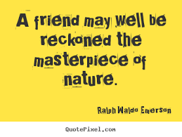 quotes about friendship a friend well be reckoned the