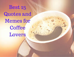 best memes and quotes for coffee lovers