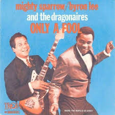 The Mighty Sparrow With Byron Lee And The Dragonaires / Mighty Sparrow/Byron  Lee And The Dragonaires - Only A Fool | Top 40