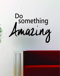 Amazon Com Do Something Amazing Quote Decal Sticker Wall Vinyl Art Decor Home Inspirational Beautiful Home Kitchen