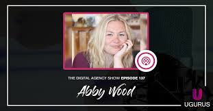 E137: Level up your content game with writing guru Abby Wood - UGURUS
