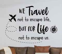 Travel Wall Decal Travel Decor We Travel Not To Escape Etsy In 2020 Travel Wall Travel Wall Art Travel Decor