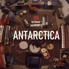 Kutiman - Antarctica   Kutiman