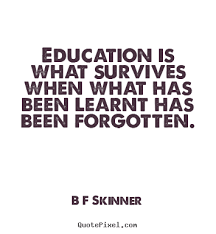 b f skinner poster quote education is what survives when what