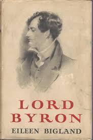 Lord Byron by Byron, George Gordon Noel (Lord) Bigland, Eileen: Very Good  Hardcover (1956) 1st. | Dorley House Books, Inc.